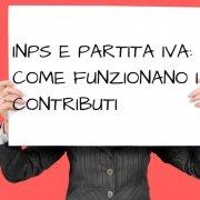INPS e Partita IVA: come funzionano i contributi?